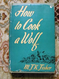 1942 M.F.K. FISHER - HOW TO COOK A WOLF - SIGNED