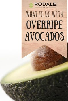 Here's how to get the most out of every Avocado…even the Overripe ones!