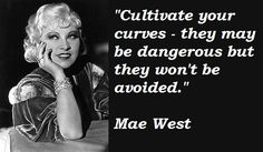 Cultivate your curves they may be dangerous but they won't be avoided