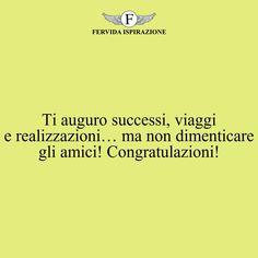 Ti auguro successi, viaggi e realizzazioni… ma non dimenticare gli amici! Congratulazioni! #complimenti #congratulazioni #successo Ecards, Success, Memes, E Cards, Meme
