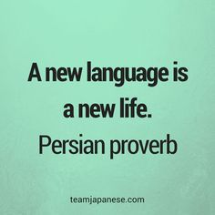 Quotes for Motivation and Inspiration   QUOTATION – Image :    As the quote says – Description  A new language is a new life. Persian proverb. Visit Team Japanese for more motivational and inspirational quotes about language learning.    - #InspirationalQuotes