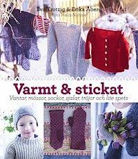 Varmt och stickat : vantar, mössor, sockor, sjalar, tröjor och lite spets - Eva Trotzig, Erika Åberg - Bok (9789155259624)   Bokus bokhandel