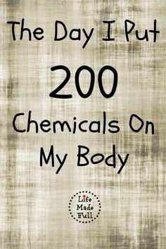 The Day I Put 200 Chemicals On My Body ~ Do you know how many chemicals you use on a daily basis?  The amount would probably shock you.  Not to mention that many of the chemicals in these products are toxic.  :(