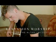 """ Have you come to the end of yourself? Do you thrist for  a drink from the well? Jesus is calling."" Elevation Worship - O Come to the Altar (Acoustic) - YouTube"