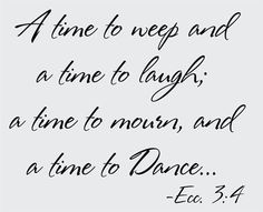 """""""There is a time to weep and a time to laugh; a time to mourn, and there is a time to dance. -Footloose"""
