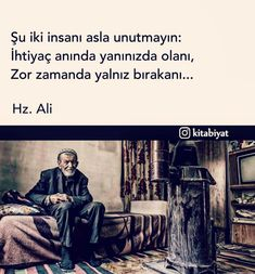 Şu iki insanı asla unutmayın:  İhtiyaç anında yanınızda olanı ve zor zamanda yalnız bırakanı!  Hz. Ali (r.a) #sözlerorijinal