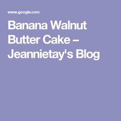 Banana Walnut Butter Cake – Jeannietay's Blog