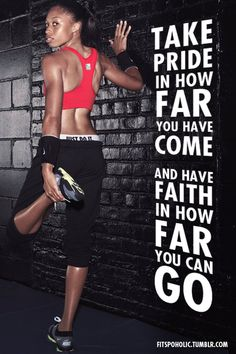 #exercise take pride in how far you have come and have faith in how far you can go