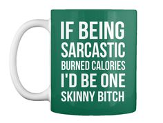 If Being Sarcastic Burned Calories I'd Be One Skinny Bitch Forest Green Mug Front