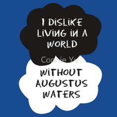 TFIOS - I Dislike Living in a World Without Augustus Waters
