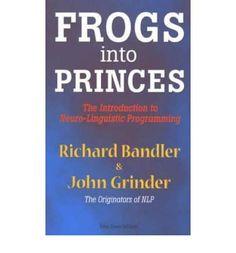 Frogs into Princes: Introduction to Neurolinguistic Programming : Richard Bandler, John Grinder : 9781870845038