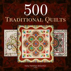 500 Traditional Quilts (500 Series) by Karey Patterson Bresenhan