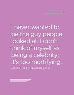 I never wanted to be the guy people looked at. I don't think of myself as being… Johnny Depp Quotes, Think Of Me, Quote Of The Day, Life Quotes, Celebrity, Inspirational Quotes, Motivation, Guys, People