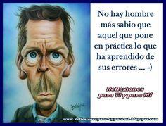 ... No hay hombre más sabio que aquel que pone en práctica lo que ha aprendido de sus errores...