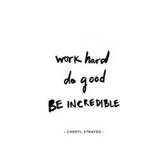 Work hard. Do good. Be incredible.