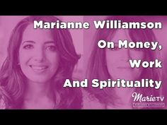 Marianne Williamson on Money, Work and Spirituality with Marie Forleo.
