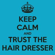 KEEP CALM AND TRUST THE HAIR DRESSER