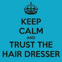 KEEP CALM AND TRUST THE HAIR DRESSER