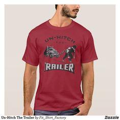 Un-Hitch The Trailer T-Shirt