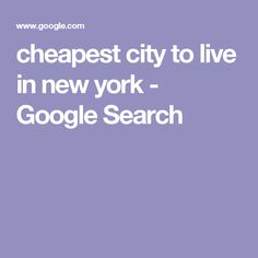 cheapest city to live in new york - Google Search