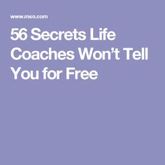 56 Secrets Life Coaches Won't Tell You for Free
