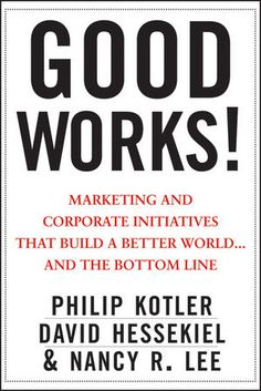 Good works! Marketing and corporate initiatives that build a better world, and the bottom line  Ook beschikbaar als E-book via catalogus!!!!