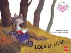 Lola la loba Lola la loba se desplaza en silla de ruedas. Sufre una discapacidad que le impide caminar normalmente, pero sus amigos intentan que su vida sea lo más agradable posible y que Lola viva feliz - See more at: http://www.canallector.com/9780/Lola_la_loba#sthash.oTawlImN.dpuf