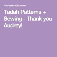 Tadah Patterns + Sewing - Thank you Audrey!