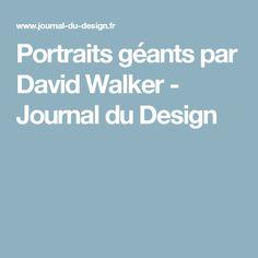 Portraits géants par David Walker - Journal du Design