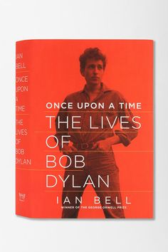 Once Upon A Time: The Lives Of Bob Dylan Hardcover By Ian Bell - Urban Outfitters