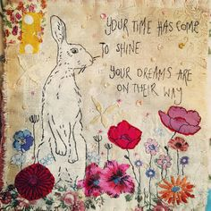 Your time has come to shine, your dreams are on their way  Textile art by Emily Henson