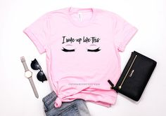 I Woke Up like This shirt Lashes Shirt Shirt with lashes Vinyl Shirts, Custom Shirts, T Shorts, Looking Dapper, Mothers Day Shirts, T Shirt And Jeans, T Shirts With Sayings, Lashes, Graphic Tees