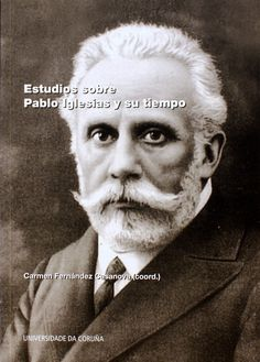 Estudios sobre Pablo Iglesias y su tiempo, 2013  http://absysnet.bbtk.ull.es/cgi-bin/abnetopac01?TITN=506274