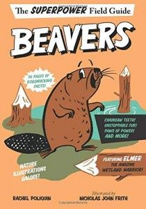 """Read """"Beavers"""" by Rachel Poliquin available from Rakuten Kobo. Beavers, the first book in the new middle-grade nonfiction Superhero Field Guide series by Rachel Poliquin and award-win. Beaver Facts, Nonfiction Books For Kids, Middle School Books, Reluctant Readers, Struggling Readers, Nature Illustration, Field Guide, 9 Year Olds, Chapter Books"""