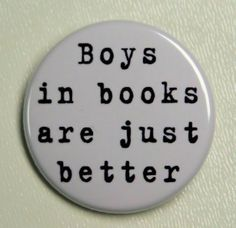 Boys In Books Are Just Better   Pinback Button by theangryrobot,