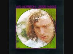 The title track of one of the greatest albums ever made - Van Morrison's 'Astral Weeks' - I think I was 16 when it came out and it had a major effect on me, as it was so artistically organic.
