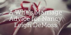 Take a peek into Nancy Leigh DeMoss' bridal shower and find encouragement in these truths that apply to all wives.