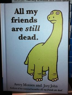 All My Friends are Still Dead By Avery Monsen and Jory John Good Books, Books To Read, Legendary Monsters, All My Friends Are Dead, Sad Faces, Best Selling Books, The Book, Audio Books, Childrens Books