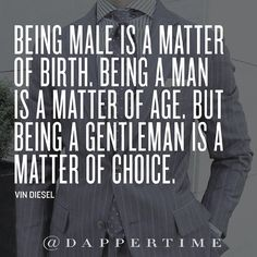 Being male is a matter of birth, being a man is a matter of age. But being a gentleman is a matter of choice - great quote from Vin Diesel! Background: @rosorossete #DapperTime#dapper#menlifestyle#menstyle #mensfashion #menwithclass #menwithstyle #instafashion #gentleman #watches #timepieces #quotes#menquotes #instaquotes #gentquotes #wordsofwisdom