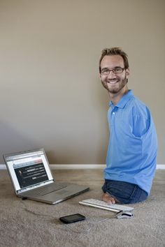 Nick Vujicic  this guy is awesome.. ever get a chance to hear his testimony, it would be worth every minute...