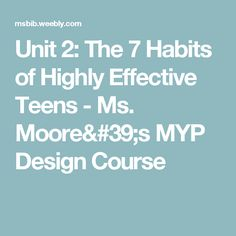 Unit 2: The 7 Habits of Highly Effective Teens - Ms. Moore's MYP Design Course