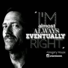 INTJ--it's true. When I'm wrong it's just a miscalculation of time. Tv Quotes, Funny Quotes, Life Quotes, Dr House Quotes, Favorite Quotes, Favorite Tv Shows, Everybody Lies, Gregory House, I Love House