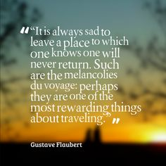 """""""It is always sad to leave a place to which one knows one will never return...""""#travelquotes"""