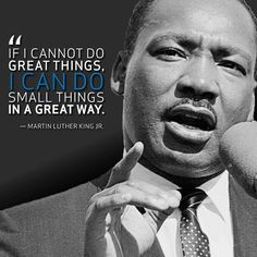 Do small things in a great way positive quotes martin luther king jr mlk jr quotes best mlk quotes Citations Martin Luther King, Martin Luther King Quotes, Best Motivational Quotes, Best Inspirational Quotes, Positive Quotes, Famous Quotes, Famous Historical Quotes, Quotes By Famous People, Quotable Quotes