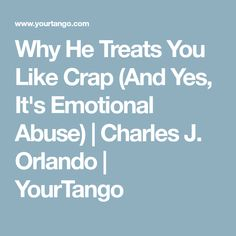 Why He Treats You Like Crap (And Yes, It's Emotional Abuse) | Charles J. Orlando | YourTango