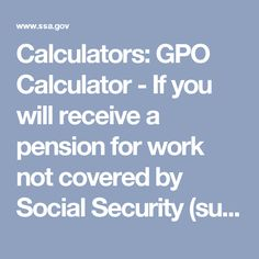 Calculators: GPO Calculator - If you will receive a pension for work not covered by Social Security (such as government employment)... Pinned by Index Fund Advisors, Inc.