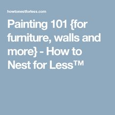 Painting 101 {for furniture, walls and more} - How to Nest for Less™