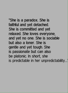She is a paradox.....