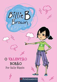 O Valentão Bobão. Coleção Billie B. Brown. http://editorafundamento.com.br/index.php/billie-b-brown-o-valent-o-bob-o.html