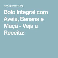 Bolo Integral com Aveia, Banana e Maçã - Veja a Receita: